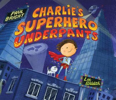 Charlie's Superhero Underpants - Bright, Paul