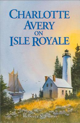 Charlotte Avery on Isle Royale - Curtis, Rebecca S