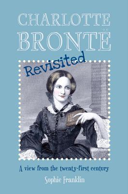 Charlotte Bronte Revisited - Franklin, Sophie