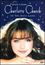 Charlotte Church: Dream a Dream - In the Holy Land