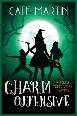Charm Offensive: A Witches Three Cozy Mystery - Martin, Cate