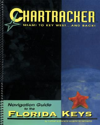 Chartracker Miami to Key West... and Back: Navigation Guide to the Florida Keys - Redmond, Katherine Giampietro