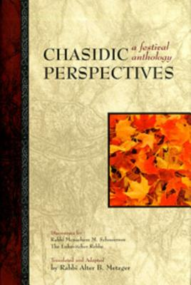 Chasidic Perspectives: A Festival Anthology: Discourses by Rabbi Menachem M Schneerson, the Lubavitcher Rebbe - Schneerson, Menachem M