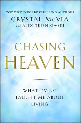 Chasing Heaven: What Dying Taught Me about Living - McVea, Crystal, and Tresniowski, Alex