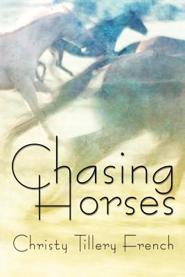 Chasing Horses - French, Christy Tillery