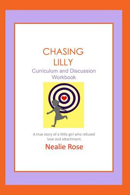 Chasing Lilly Curriculum and Discussion Workbook - Rose, Nealie