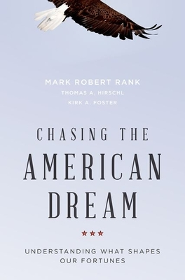 Chasing the American Dream: Understanding What Shapes Our Fortunes - Rank, Mark Robert, Professor, and Hirschl, Thomas a, Professor, and Foster, Kirk A, Professor
