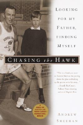 Chasing the Hawk: Looking for My Father, Finding Myself - Sheehan, Andrew