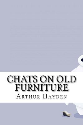 Chats on Old Furniture - Hayden, Arthur