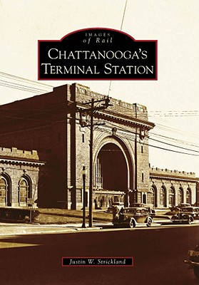 Chattanooga's Terminal Station - Strickland, Justin W