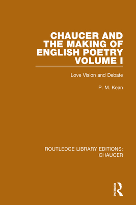 Chaucer and the Making of English Poetry, Volume 1: Love Vision and Debate - Kean, P M