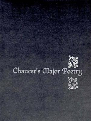 Chaucer's Major Poetry - Chaucer, Geoffrey