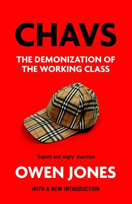Chavs: The Demonization of the Working Class - Jones, Owen