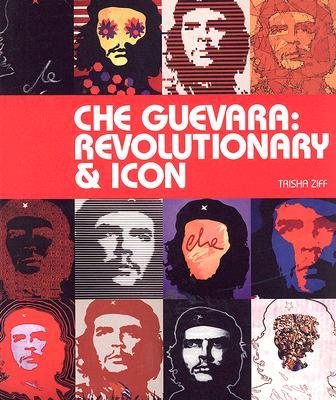 Che Guevara: Revolutionary & Icon - Ziff, Trisha