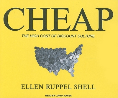 Cheap: The High Cost of Discount Culture - Shell, Ellen Ruppel, and Raver, Lorna (Narrator)