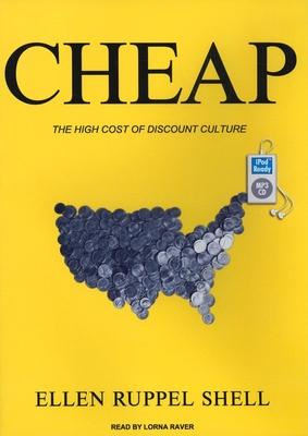 Cheap: The High Cost of Discount Culture - Shell, Ellen Ruppel