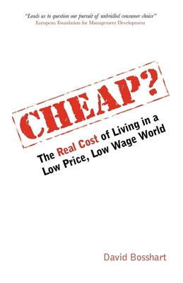 Cheap?: The Real Cost of Living in a Low Price, Low Wage World - Bosshart, David