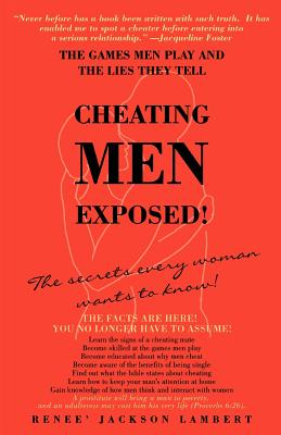 Cheating Men Exposed!: The Games Men Play and the Lies They Tell - Lambert, Renee' Jackson