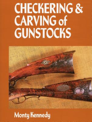 Checkering and Carving of Gunstocks - Kennedy, Monty