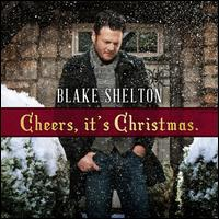 Cheers, It's Christmas [Deluxe Edition] - Blake Shelton