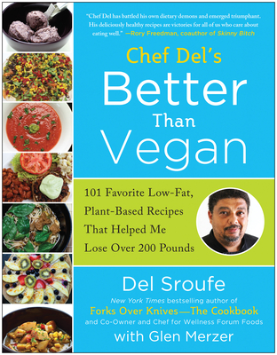 Chef del's Better Than Vegan: 101 Favorite Low-Fat, Plant-Based Recipes That Helped Me Lose Over 200 Pounds - Sroufe, Del, and Merzer, Glen, and Nixon, Lindsay S (Foreword by)