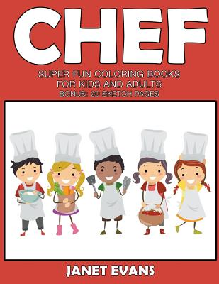 Chef: Super Fun Coloring Books for Kids and Adults (Bonus: 20 Sketch Pages) - Evans, Janet