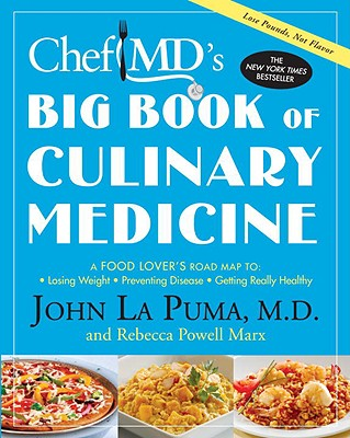 ChefMD's Big Book of Culinary Medicine: A Food Lover's Road Map To Losing Weight, Preventing Disease, Getting Really Healthy - La Puma, John, and Marx, Rebecca Powell
