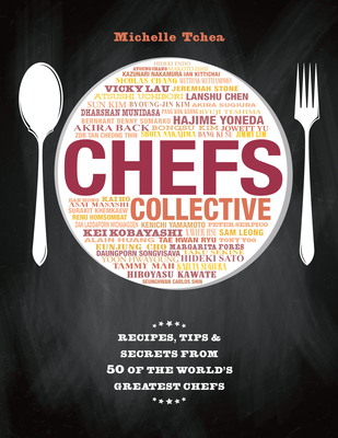 Chefs Collective: Recipes, Tips and Secrets from 50 of the World's Greatest Chefs - Tchea, Michelle (Compiled by)