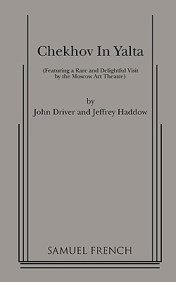 Chekhov in Yalta - Driver, John, and Haddow, Jeffrey