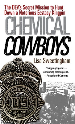 Chemical Cowboys: The DEA's Secret Mission to Hunt Down a Notorious Ecstasy Kingpin - Sweetingham, Lisa