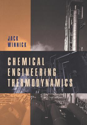 Chemical Engineering Thermodynamics: An Introduction to Thermodynamics for Undergraduate Engineering Students - Winnick, Jack