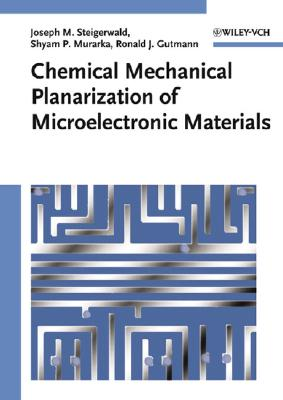 Chemical Mechanical Planarization of Microelectronic Materials - Steigerwald, Joseph M, and Murarka, Shyam P, and Gutmann, Ronald J