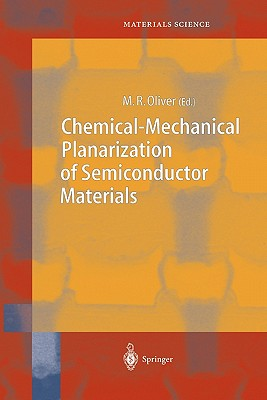 Chemical-Mechanical Planarization of Semiconductor Materials - Oliver, M. R. (Volume editor)