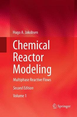 Chemical Reactor Modeling: Multiphase Reactive Flows - Jakobsen, Hugo A