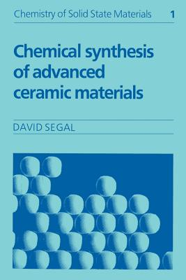 Chemical Synthesis of Advanced Ceramic Materials - Segal, David