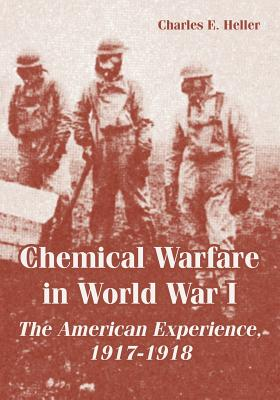 Chemical Warfare in World War I: The American Experience, 1917-1918 - Heller, Charles E