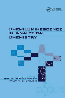 Chemiluminescence in Analytical Chemistry - Garcia-Campana, Ana M