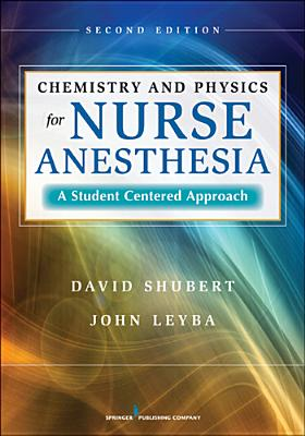 Chemistry and Physics for Nurse Anesthesia: A Student-Centered Approach - Shubert, David, Dr., PhD, and Leyba, John, Dr., PhD