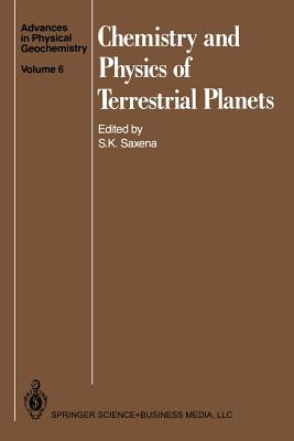Chemistry and Physics of Terrestrial Planets - Saxena, Surendra K (Editor), and Candela, P a (Contributions by), and Catti, M (Contributions by)