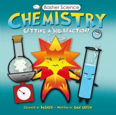 Chemistry: Getting a Big Reaction! - Green, Dan, and Basher (Creator)