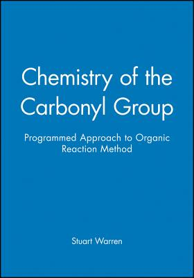 Chemistry of the Carbonyl Group - Programmed Approach to Organic Reaction Method - Warren, Stuart