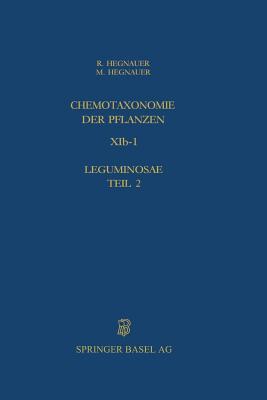 Chemotaxonomie Der Pflanzen: Band Xib-1: Leguminosae Teil 2: Caesalpinioideae Und Mimosoideae - Hegnauer, R