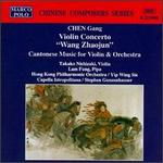 "Chen Gang: Violin Concerto ""Wang Zhaojun""; Cantonese Music for Violin & Orchestra"