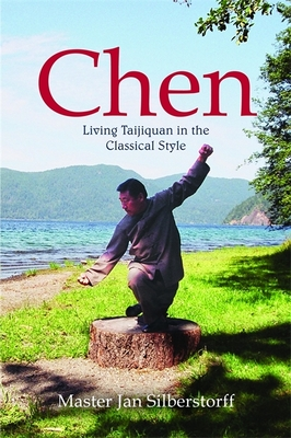 Chen: Living Taijiquan in the Classical Style - Silberstorff, Jan