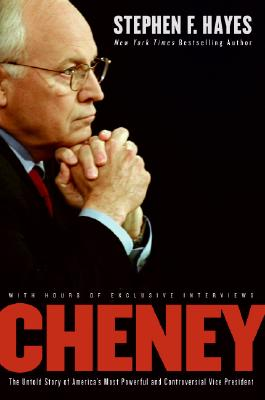 Cheney: The Untold Story of the Most Powerful and Controversial Vice President in American History - Hayes, Stephen F