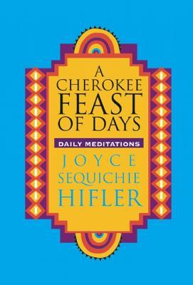 Cherokee Feast of Days: Daily Meditations - Hifler, Joyce Sequichie