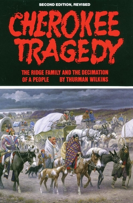 Cherokee Tragedy: The Ridge Family and the Decimation of a People - Wilkins, Thurman