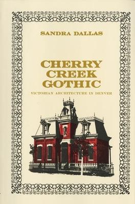 Cherry Creek Gothic: Victorian Architecture in Denver - Dallas, Sandra