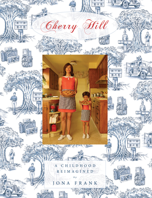 Cherry Hill: A Childhood Reimagined - Frank, Jona, and Dern, Laura (Contributions by), and Wolodarsky, Imogene (Contributions by)