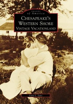 Chesapeake's Western Shore: Vintage Vacationland - Lutz, Lara L